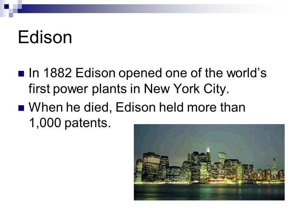 Edison In 1882 Edison opened one of the world's first power plants in New York City.