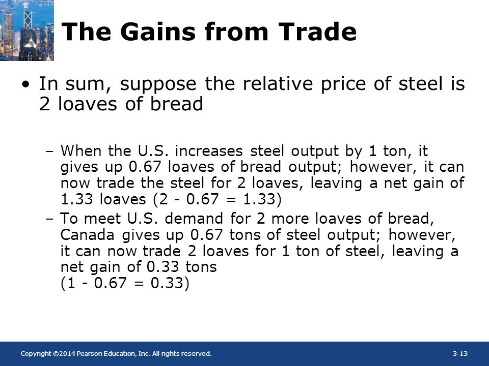 The Gains from Trade In sum, suppose the relative price of steel is 2 loaves of bread.