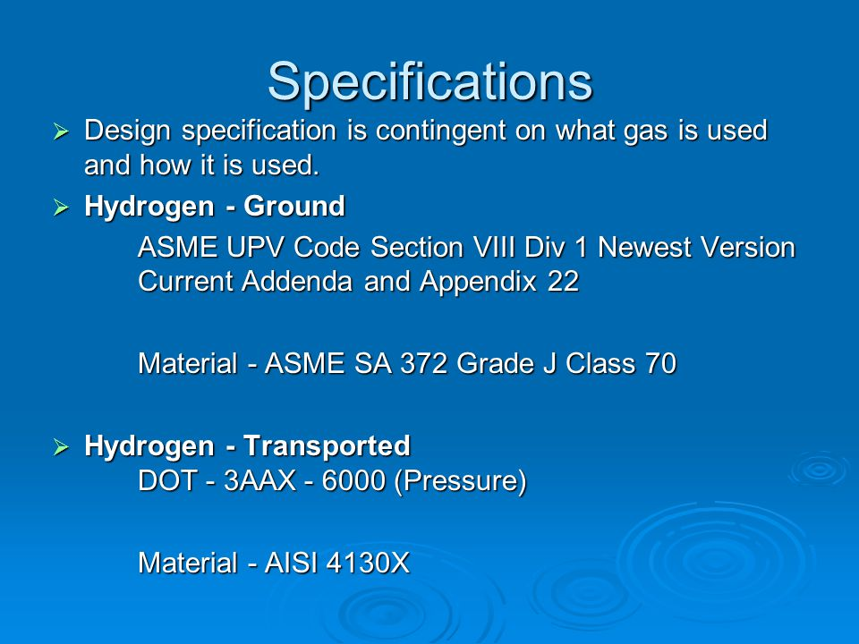 Specifications Design specification is contingent on what gas is used and how it is used. Hydrogen - Ground.