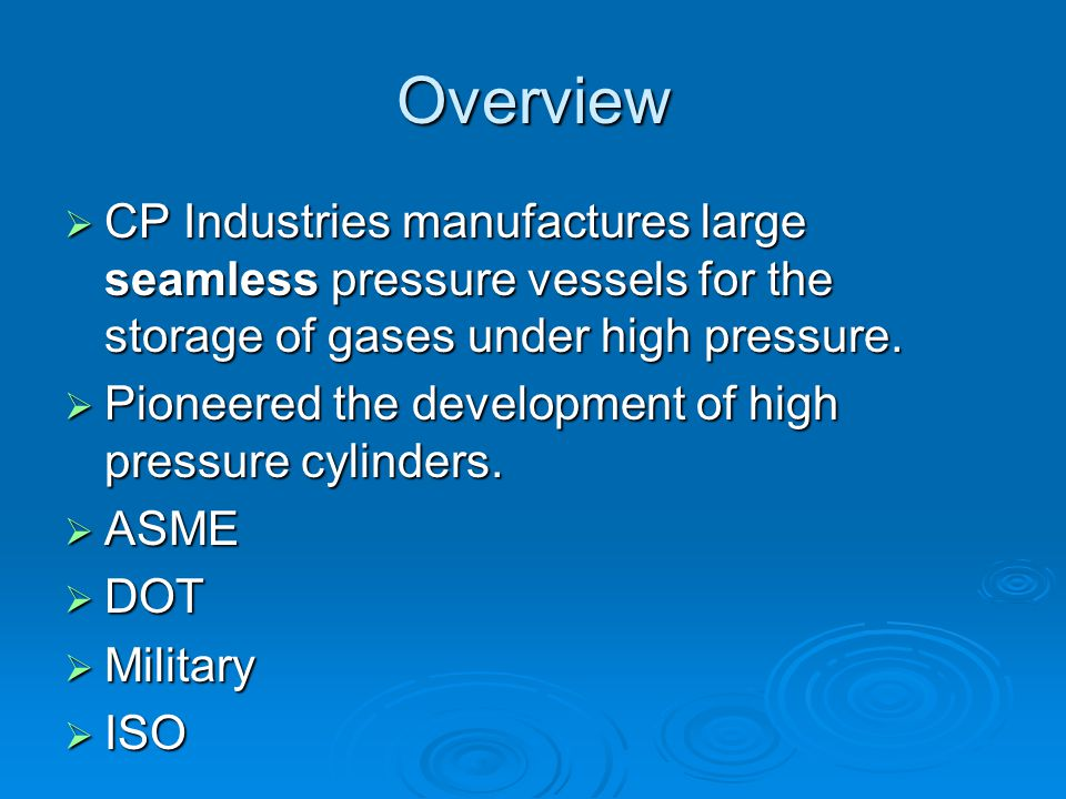 Overview CP Industries manufactures large seamless pressure vessels for the storage of gases under high pressure.