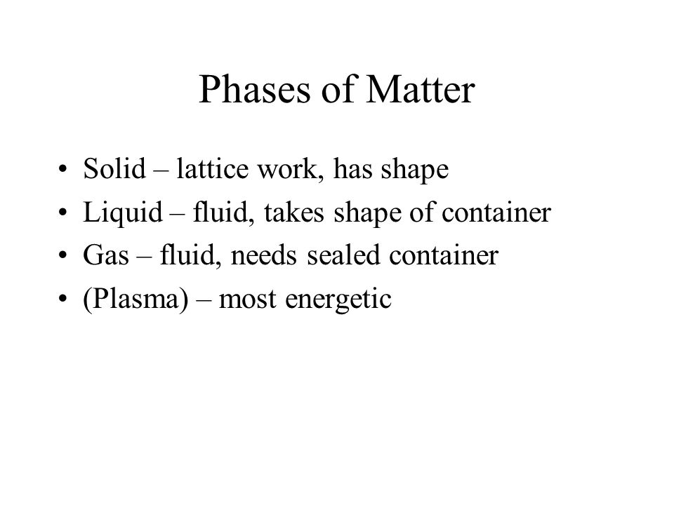 Phases of Matter Solid – lattice work, has shape