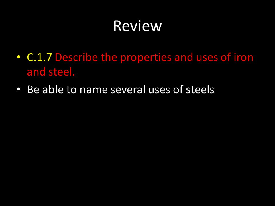Review C.1.7 Describe the properties and uses of iron and steel.