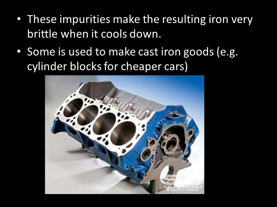 These impurities make the resulting iron very brittle when it cools down.