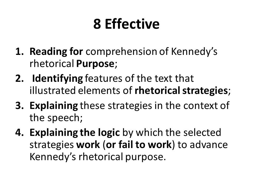 8 Effective Reading for comprehension of Kennedy's rhetorical Purpose;