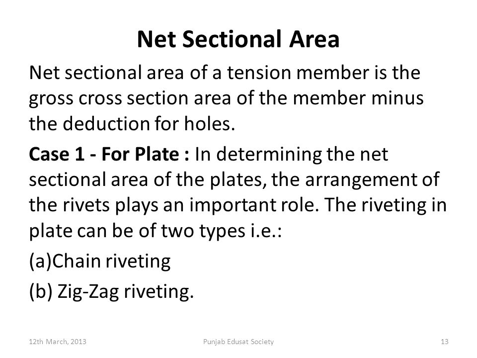 Net Sectional Area Net sectional area of a tension member is the gross cross section area of the member minus the deduction for holes.