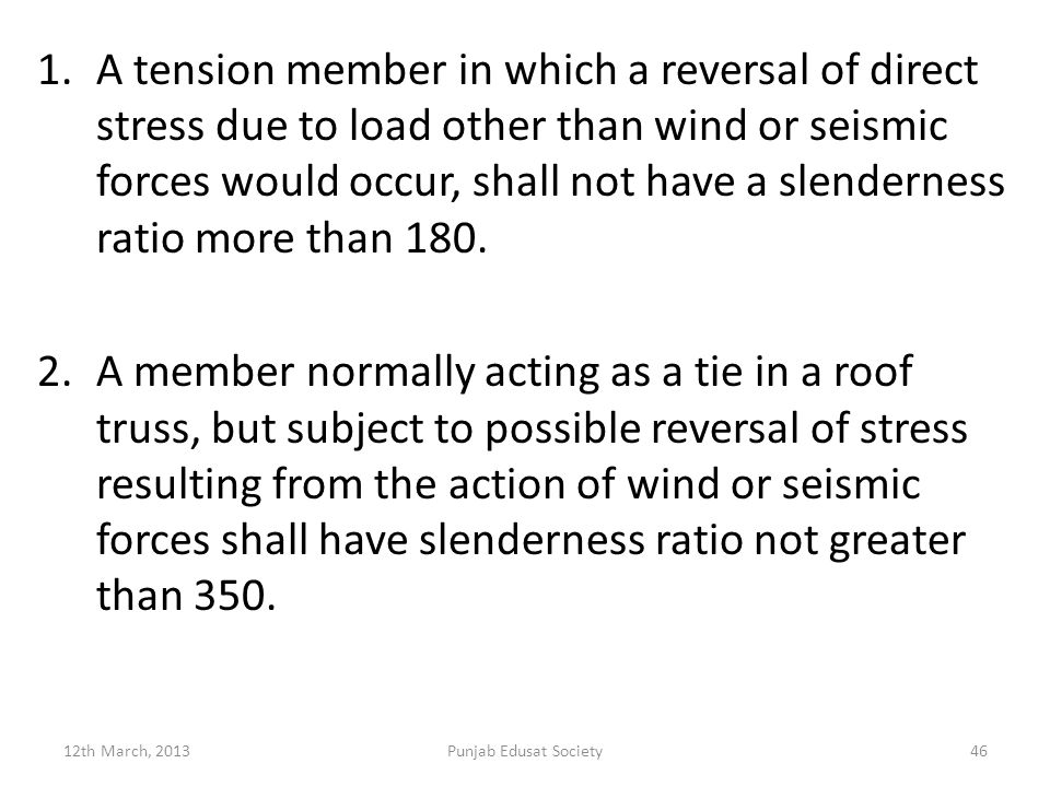 A tension member in which a reversal of direct stress due to load other than wind or seismic forces would occur, shall not have a slenderness ratio more than 180.