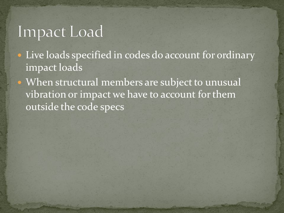 Impact Load Live loads specified in codes do account for ordinary impact loads.