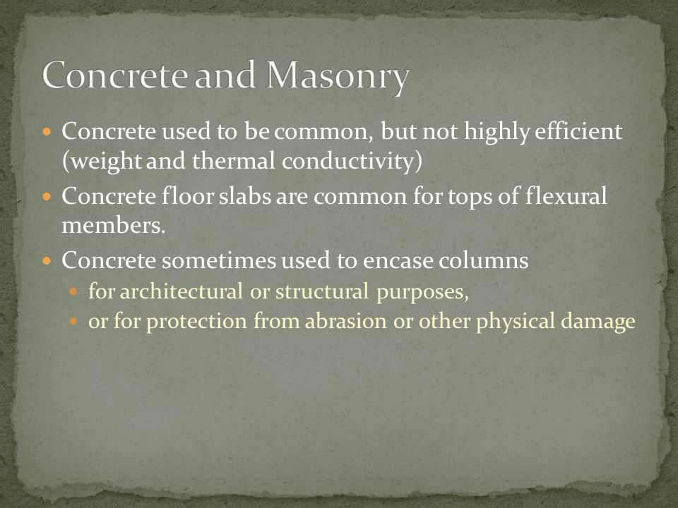 Concrete and Masonry Concrete used to be common, but not highly efficient (weight and thermal conductivity)