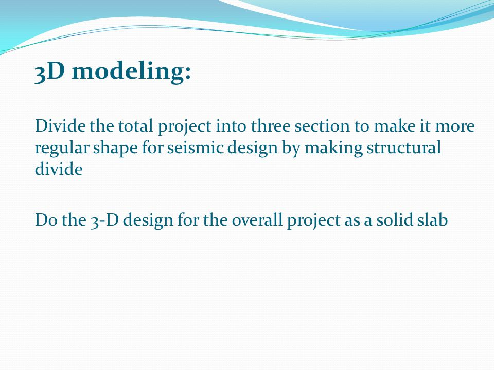 3D modeling: Divide the total project into three section to make it more regular shape for seismic design by making structural divide.