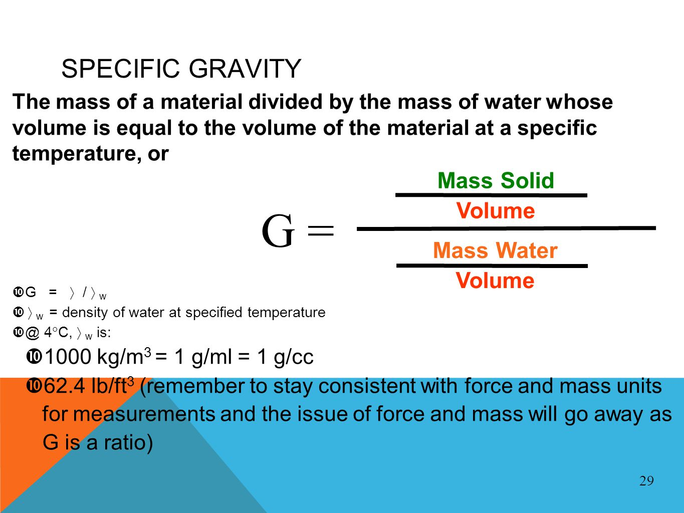 G = SPECIFIC GRAVITY Mass Solid Volume Mass Water