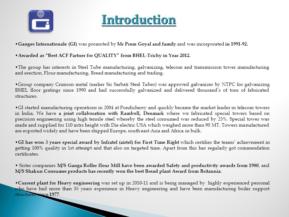 Introduction Ganges Internationale (GI) was promoted by Mr Prem Goyal and family and was incorporated in 1991-92.