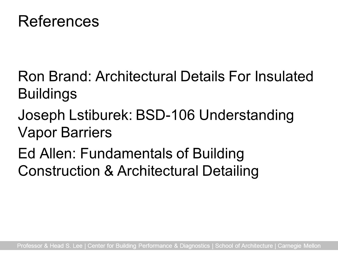 References Ron Brand: Architectural Details For Insulated Buildings
