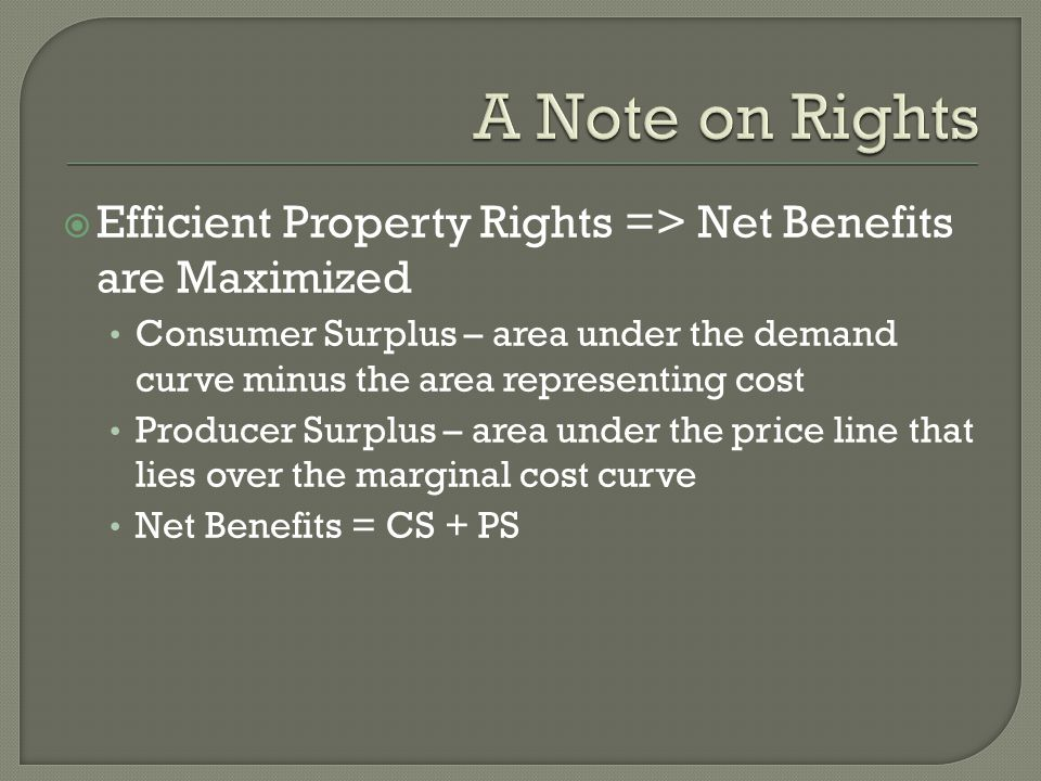 A Note on Rights Efficient Property Rights => Net Benefits are Maximized.