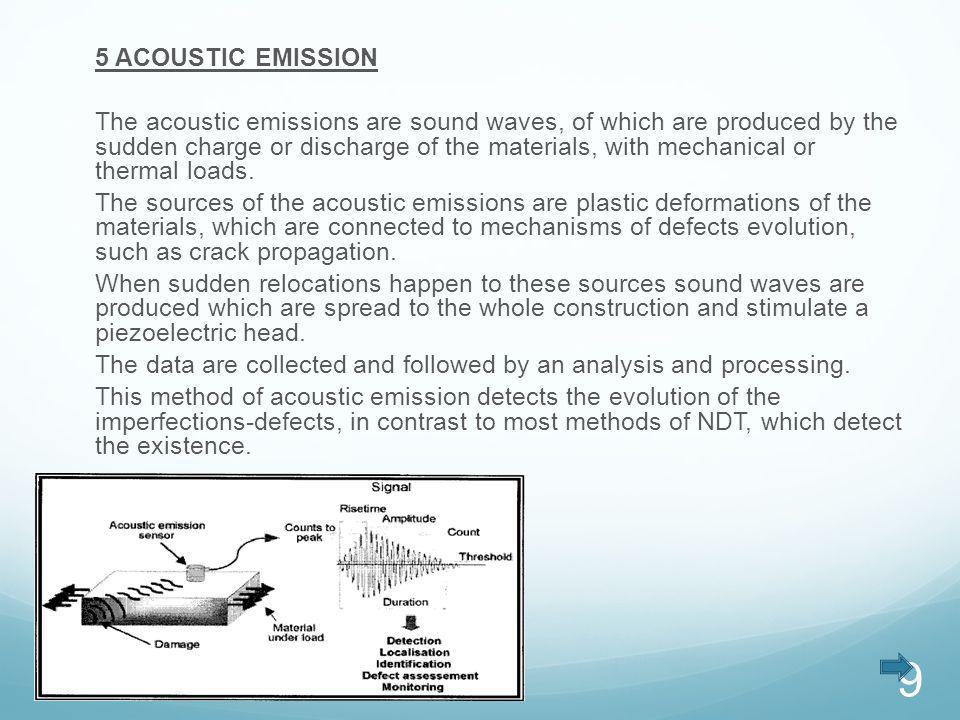 5 ACOUSTIC EMISSION The acoustic emissions are sound waves, of which are produced by the sudden charge or discharge of the materials, with mechanical or thermal loads.