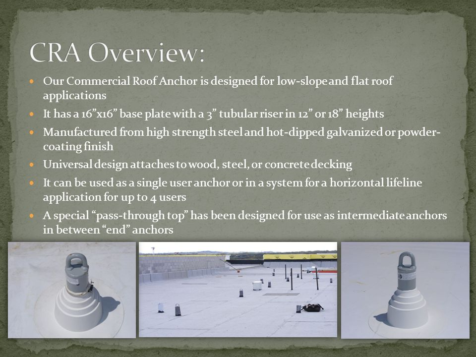 CRA Overview: Our Commercial Roof Anchor is designed for low-slope and flat roof applications.