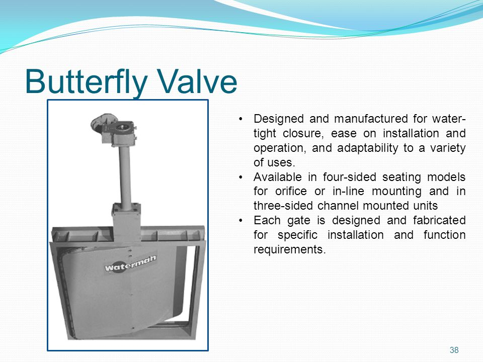Butterfly Valve Designed and manufactured for water-tight closure, ease on installation and operation, and adaptability to a variety of uses.
