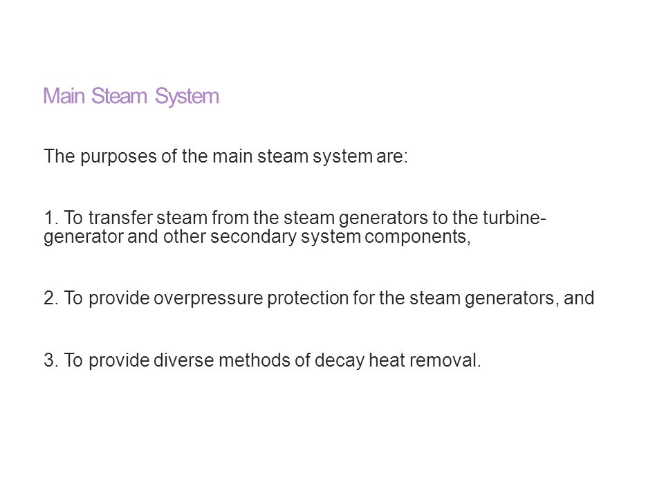 Main Steam System The purposes of the main steam system are: