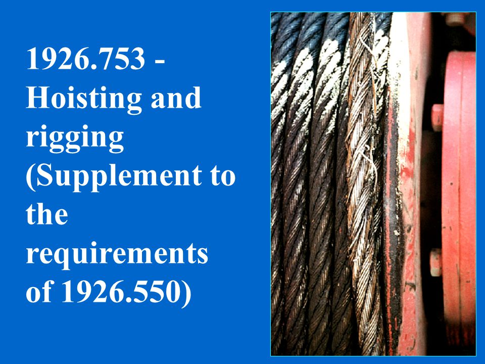 1926.753 - Hoisting and rigging (Supplement to the requirements of 1926.550)