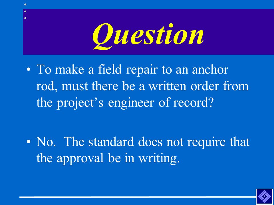 Question To make a field repair to an anchor rod, must there be a written order from the project's engineer of record