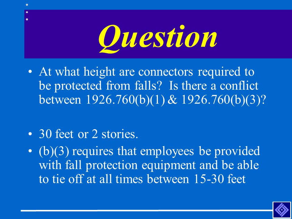 Question At what height are connectors required to be protected from falls Is there a conflict between 1926.760(b)(1) & 1926.760(b)(3)