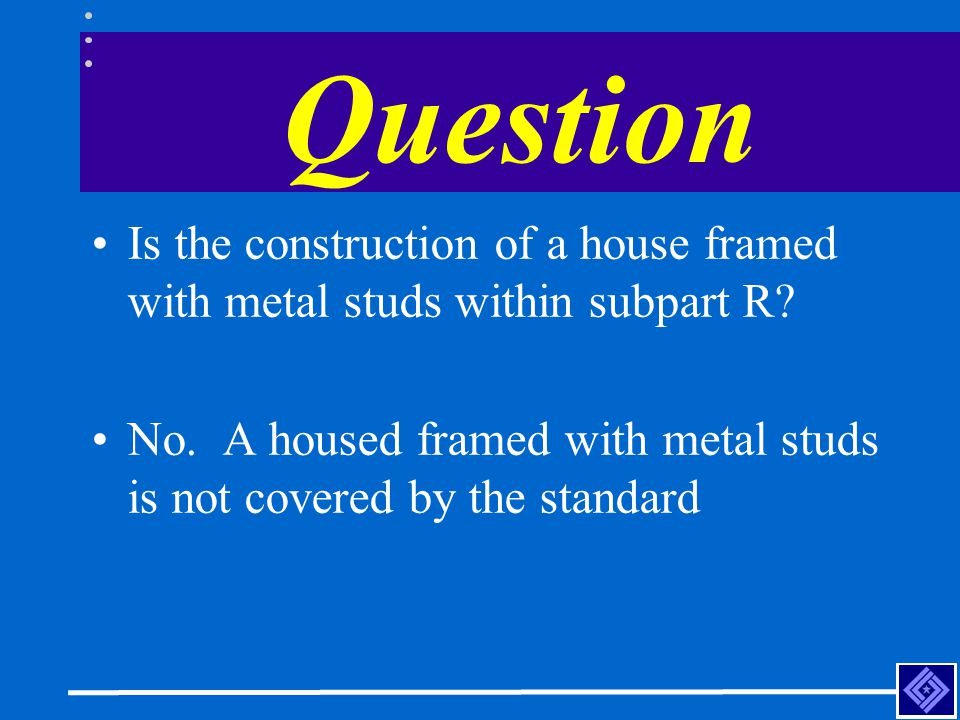 Question Is the construction of a house framed with metal studs within subpart R