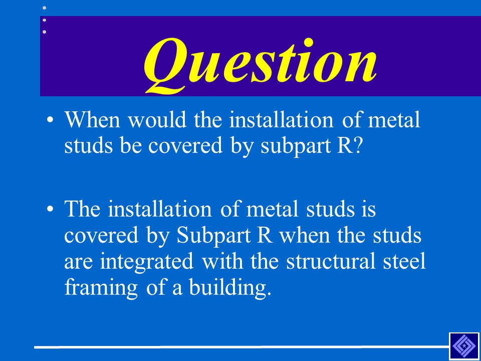 Question When would the installation of metal studs be covered by subpart R