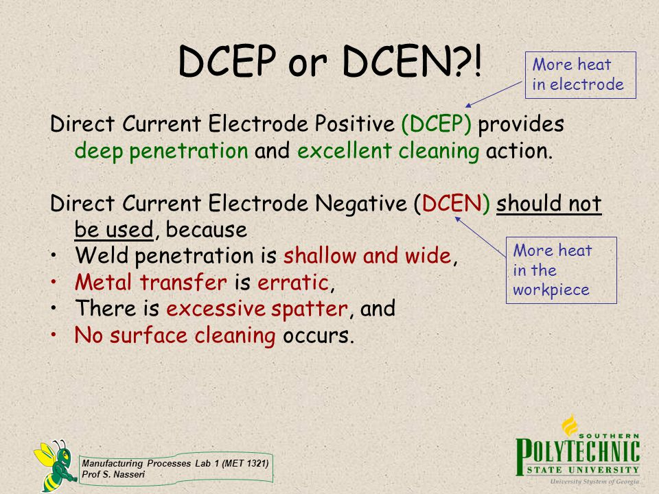 DCEP or DCEN ! More heat in electrode. More heat in the workpiece.