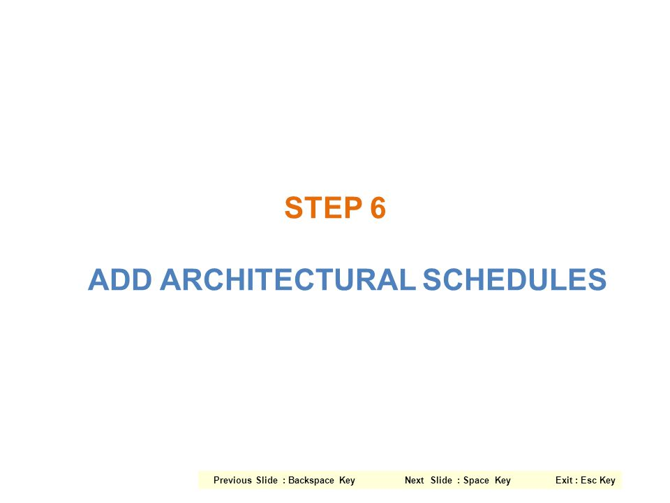 STEP 6 ADD ARCHITECTURAL SCHEDULES