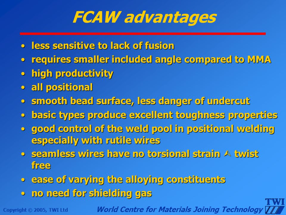 FCAW advantages less sensitive to lack of fusion
