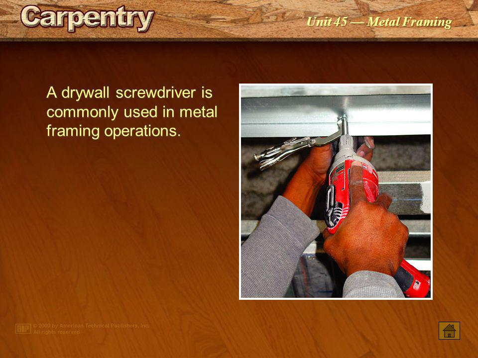 A drywall screwdriver is commonly used in metal framing operations.