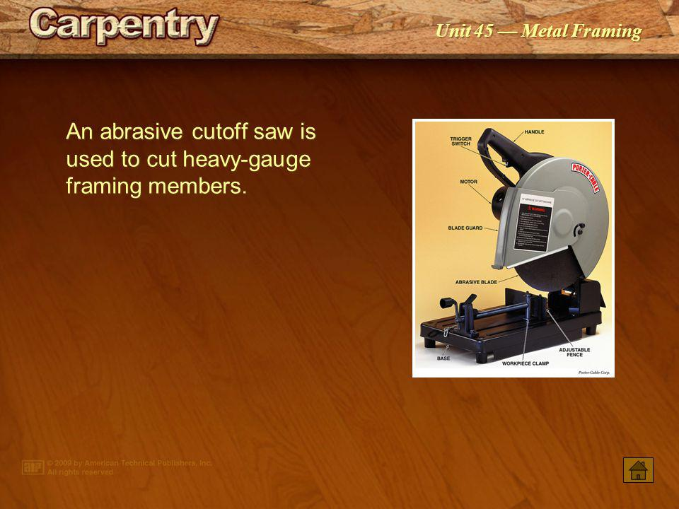 An abrasive cutoff saw is used to cut heavy-gauge framing members.