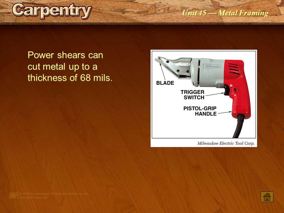 Power shears can cut metal up to a thickness of 68 mils.