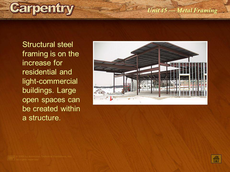 Structural steel framing is on the increase for residential and light-commercial buildings. Large open spaces can be created within a structure.