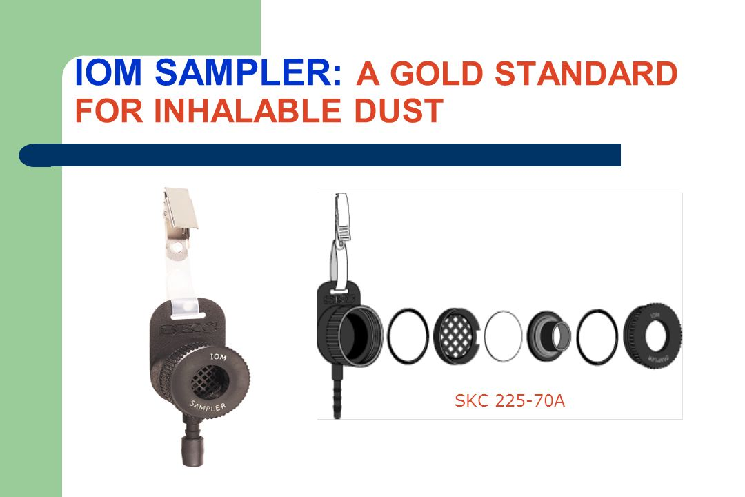 IOM SAMPLER: A GOLD STANDARD FOR INHALABLE DUST