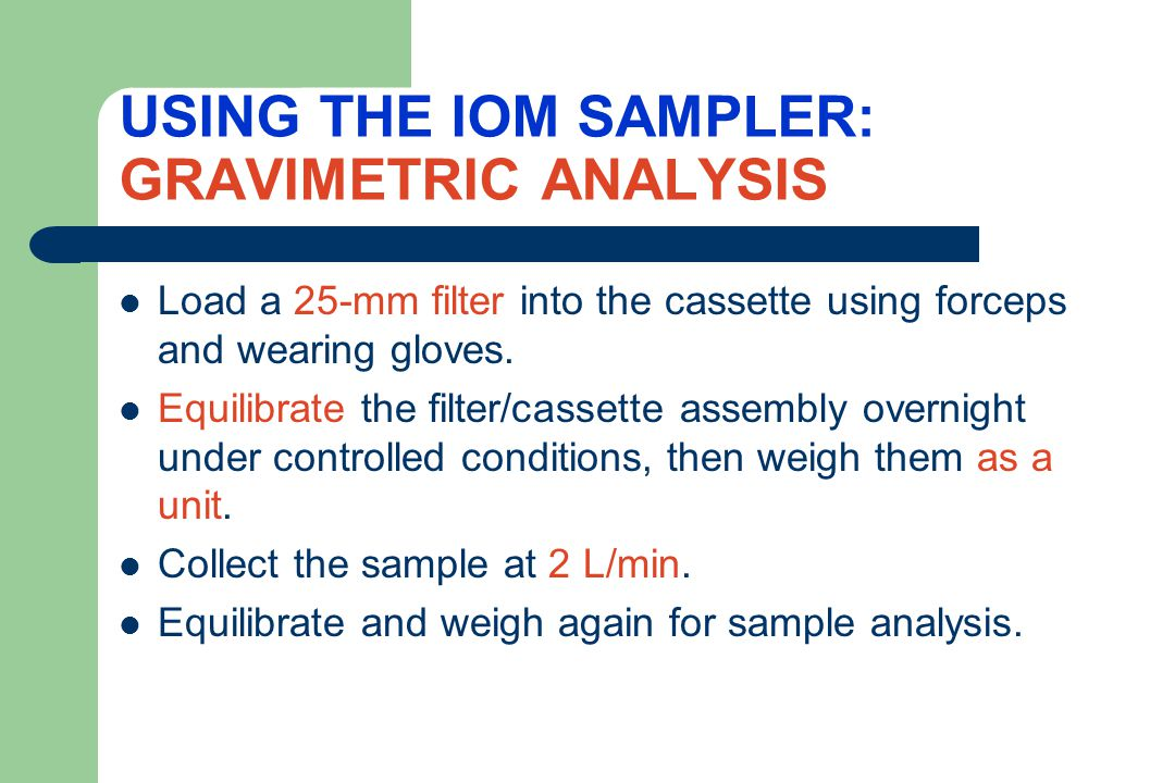 USING THE IOM SAMPLER: GRAVIMETRIC ANALYSIS