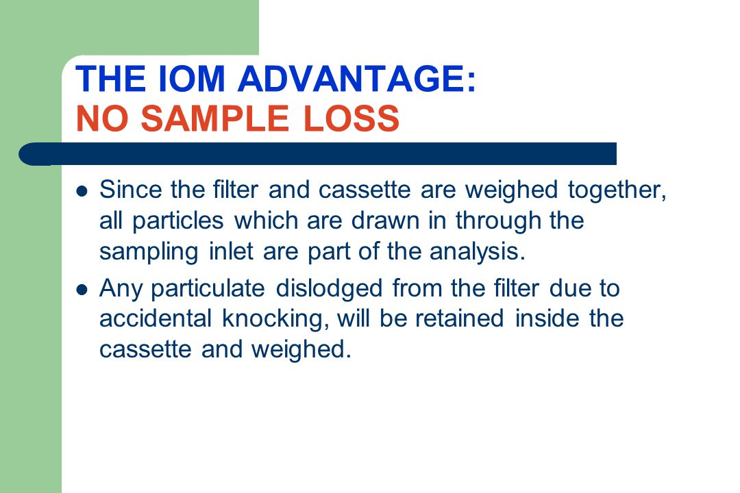 THE IOM ADVANTAGE: NO SAMPLE LOSS