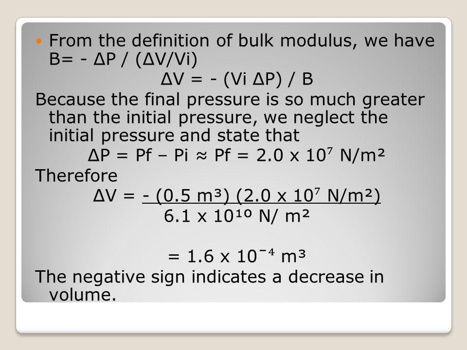 From the definition of bulk modulus, we have B= - ΔP / (ΔV/Vi)