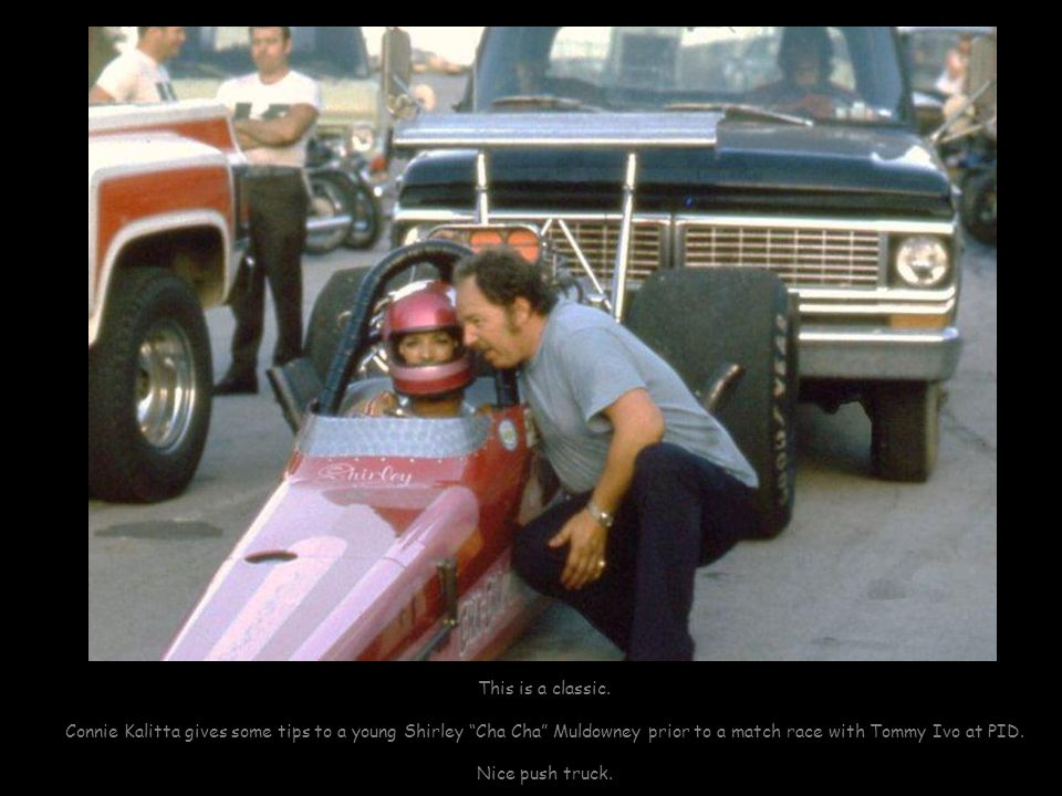 This is a classic. Connie Kalitta gives some tips to a young Shirley Cha Cha Muldowney prior to a match race with Tommy Ivo at PID.