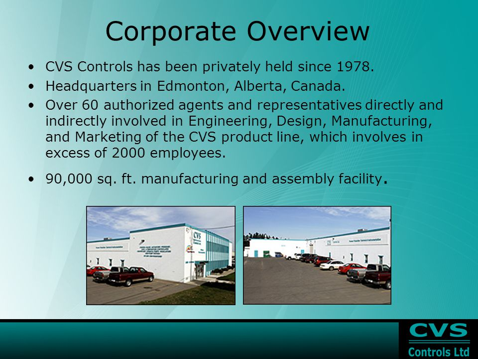 Corporate Overview CVS Controls has been privately held since 1978.