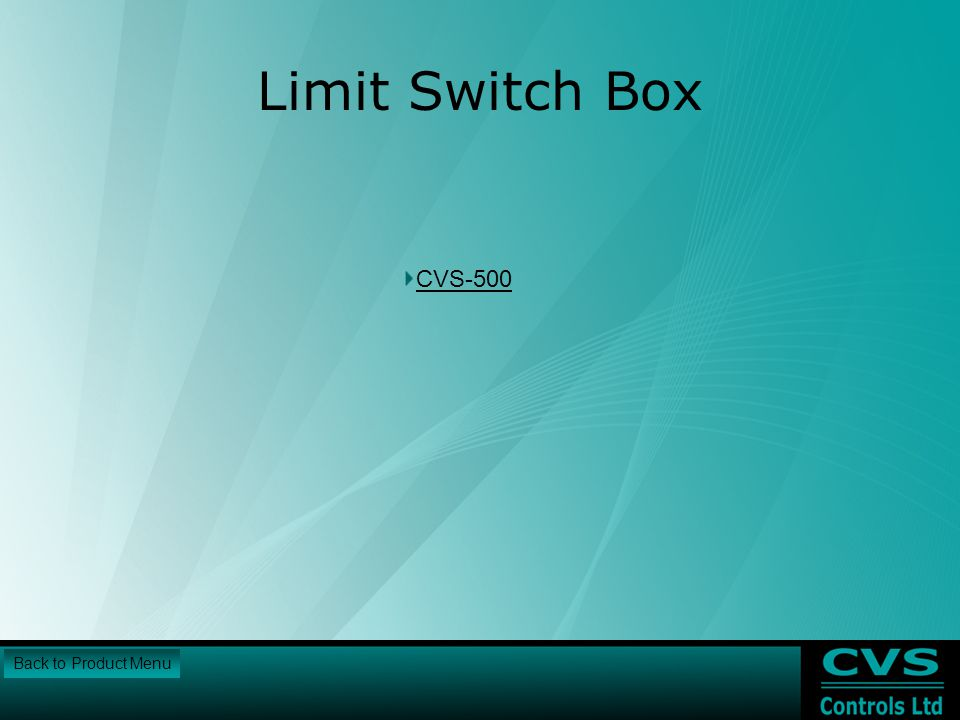 Limit Switch Box CVS-500 Back to Product Menu