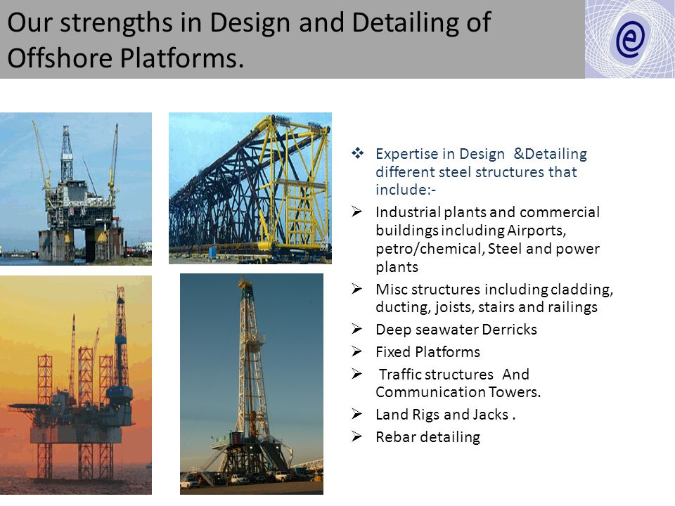 Our strengths in Design and Detailing of Offshore Platforms.