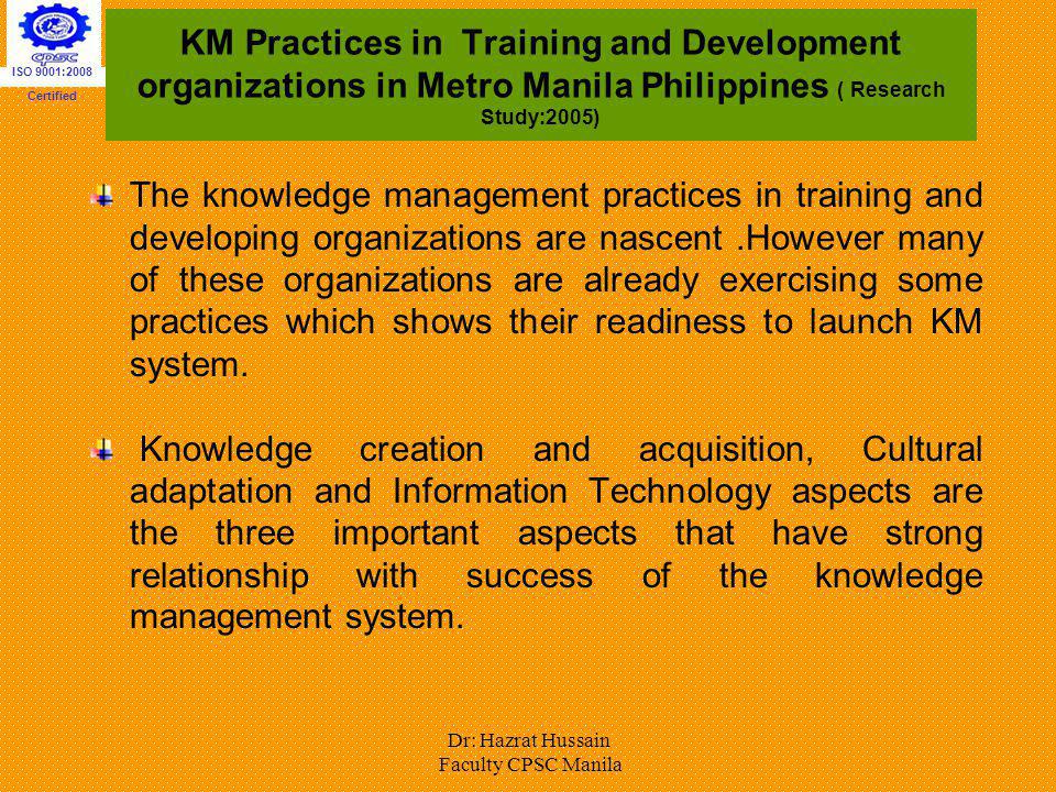 ISO 9001:2008 Certified. KM Practices in Training and Development organizations in Metro Manila Philippines ( Research Study:2005)