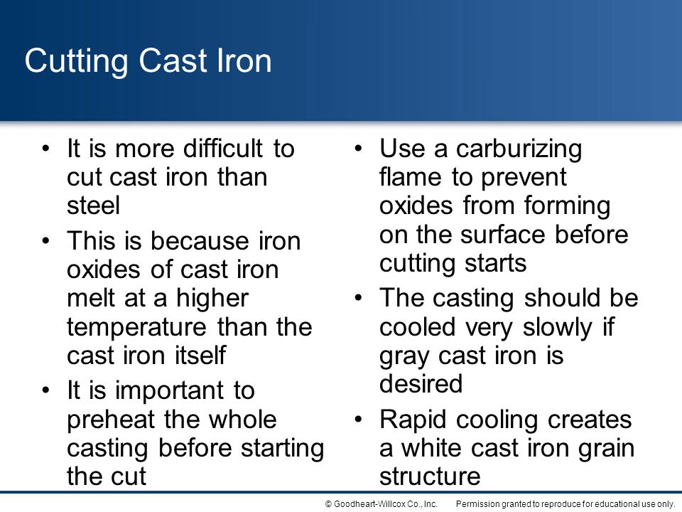 Cutting Cast Iron It is more difficult to cut cast iron than steel