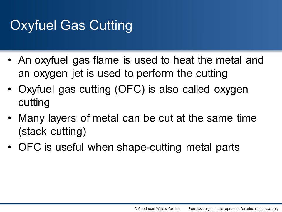 Oxyfuel Gas Cutting An oxyfuel gas flame is used to heat the metal and an oxygen jet is used to perform the cutting.