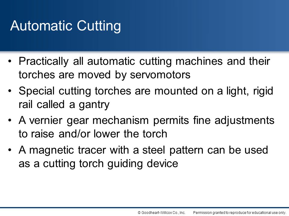 Automatic Cutting Practically all automatic cutting machines and their torches are moved by servomotors.