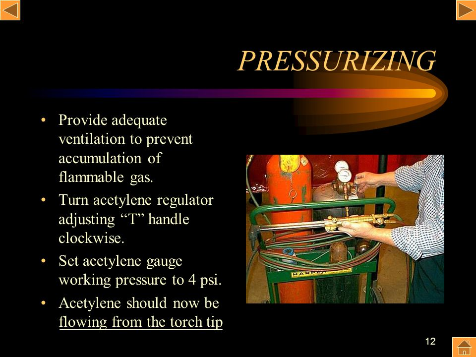 PRESSURIZING Provide adequate ventilation to prevent accumulation of flammable gas. Turn acetylene regulator adjusting T handle clockwise.