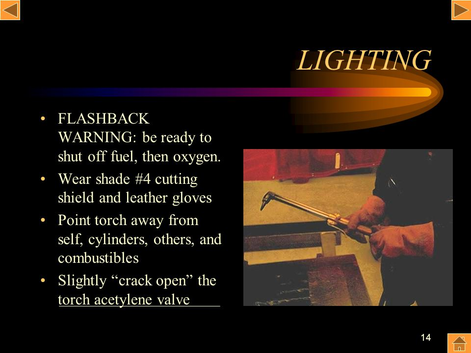 LIGHTING FLASHBACK WARNING: be ready to shut off fuel, then oxygen.