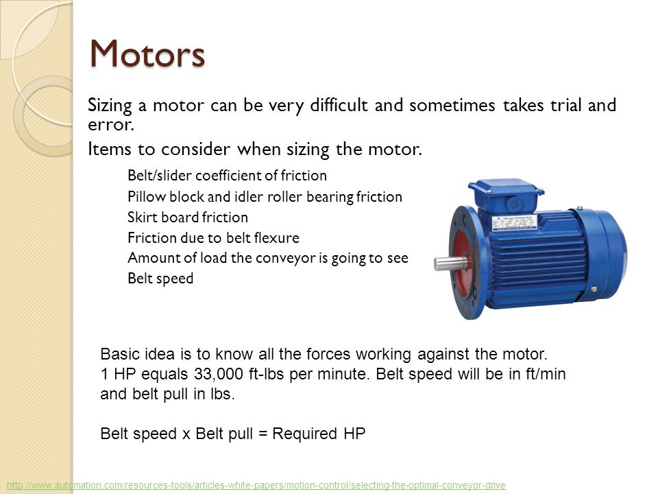 Motors Sizing a motor can be very difficult and sometimes takes trial and error. Items to consider when sizing the motor.