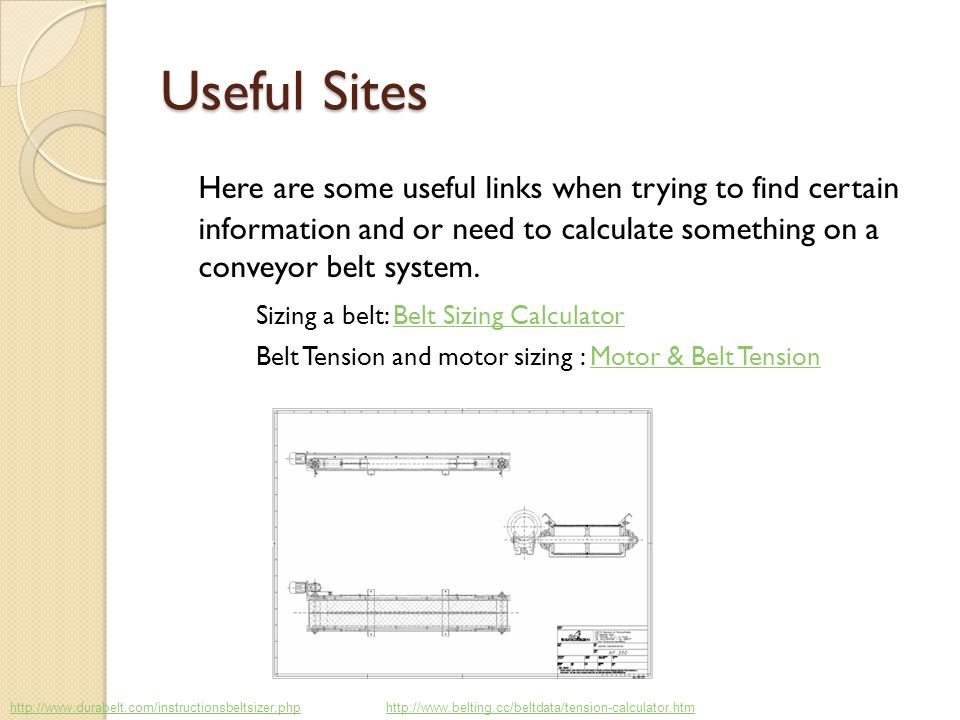Useful Sites Here are some useful links when trying to find certain information and or need to calculate something on a conveyor belt system.