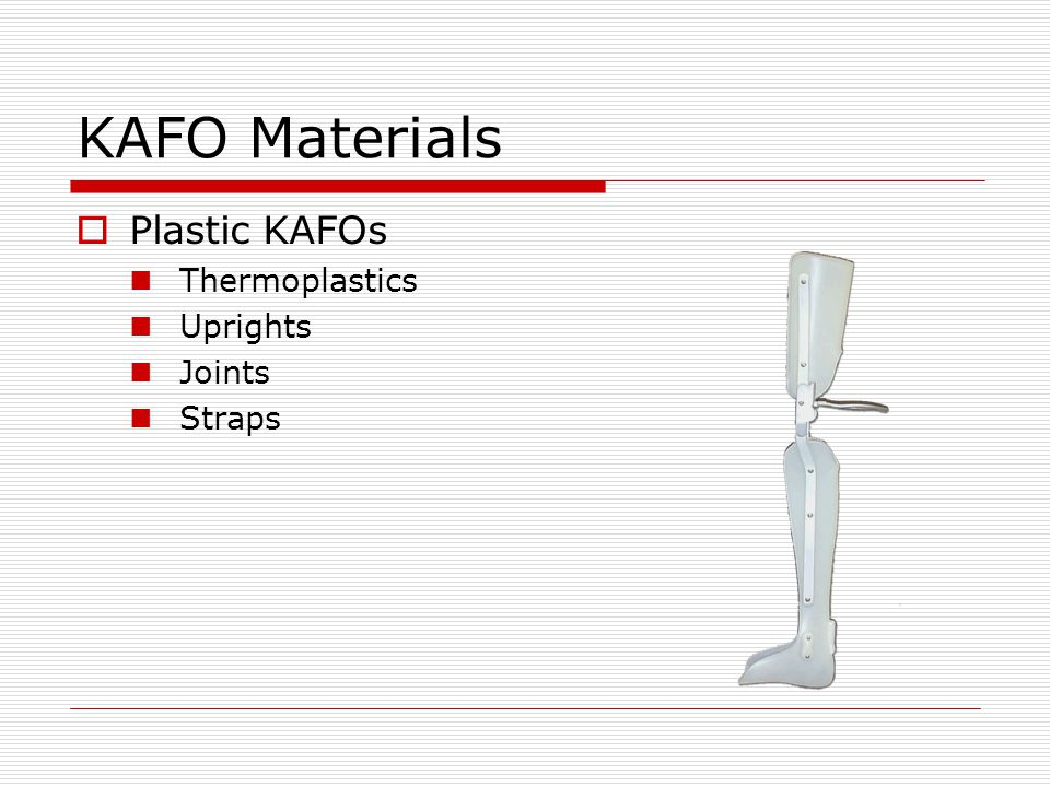 KAFO Materials Plastic KAFOs Thermoplastics Uprights Joints Straps
